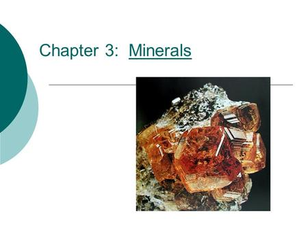 Chapter 3: MineralsMinerals. Minerals have four characteristics  Naturally occurring: formed by processes on or inside Earth without input from humans.