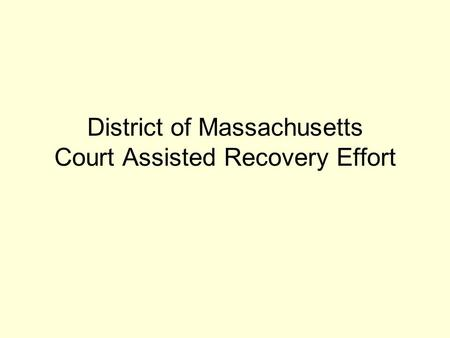 District of Massachusetts Court Assisted Recovery Effort.