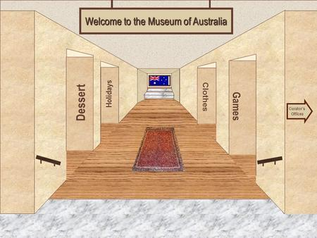 Museum Entrance Dessert Holidays Games Clothes Welcome to the Museum of Australia Curator's Offices.