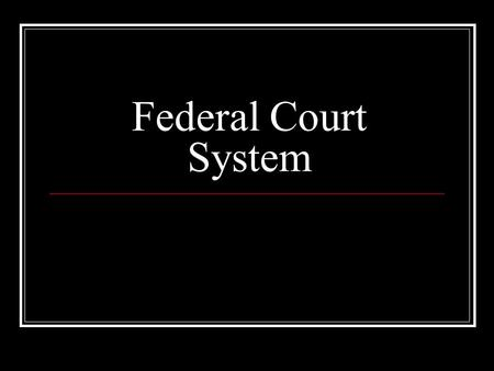 Federal Court System. Powers of Federal Courts U.S. has a dual court system (Federal & State) State courts have jurisdiction over state laws Federal courts.