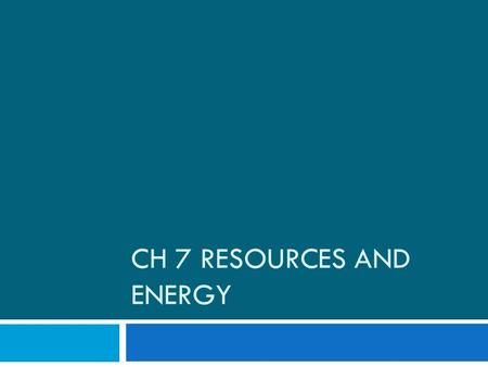 CH 7 RESOURCES AND ENERGY. Background  Earth's crust contains useful mineral resources.  The processes that formed many of these resources took millions.
