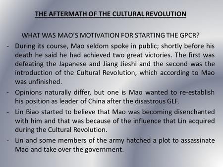 THE AFTERMATH OF THE CULTURAL REVOLUTION WHAT WAS MAO'S MOTIVATION FOR STARTING THE GPCR? -During its course, Mao seldom spoke in public; shortly before.