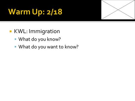 KWL: Immigration  What do you know?  What do you want to know?