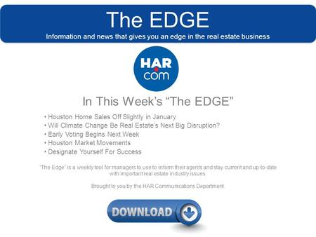 "The EDGE Information and news that gives you an edge in the real estate business In This Week's ""The EDGE"" Houston Home Sales Off Slightly in January Will."