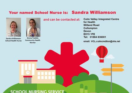 Virgin Care private and confidentialwww.virgincare.co.uk1 Your named School Nurse is: Sandra Williamson and can be contacted at: Sandra Williamson School.