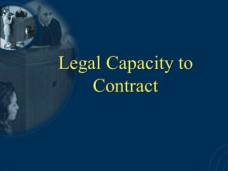 Legal Capacity to Contract. Let's Review A Legally binding contract requires 6 elements: 1.Offer 2.Acceptance 3.Genuine Agreement 4.Consideration 5.Capacity.