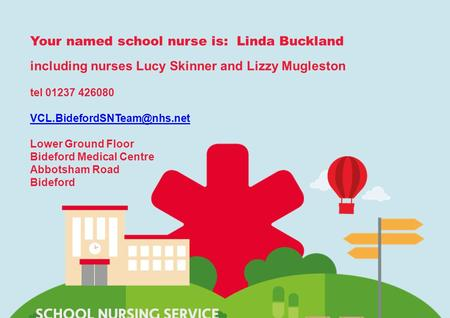 Virgin Care private and confidentialwww.virgincare.co.uk1 Your named school nurse is: Linda Buckland including nurses Lucy Skinner and Lizzy Mugleston.