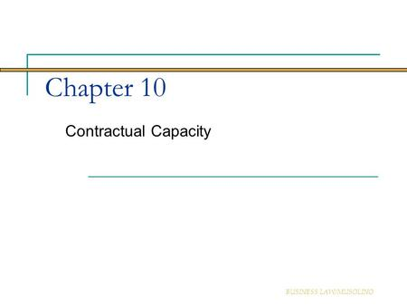 Chapter 10 Contractual Capacity BUSINESS LAW/MUSOLINO.