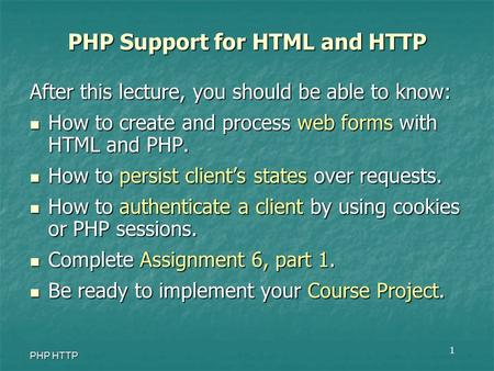 1 PHP HTTP After this lecture, you should be able to know: How to create and process web forms with HTML and PHP. How to create and process web forms with.