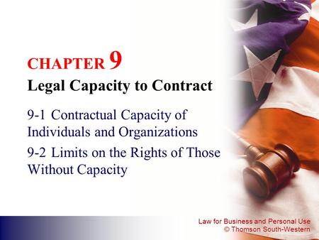 Law for Business and Personal Use © Thomson South-Western CHAPTER 9 Legal Capacity to Contract 9-1Contractual Capacity of Individuals and Organizations.