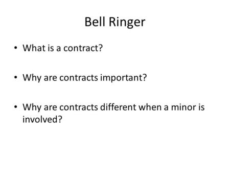 Bell Ringer What is a contract? Why are contracts important? Why are contracts different when a minor is involved?