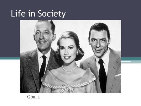 Life in Society Goal 1. What is Sociology? How would you define the Society you live in? ▫What makes Charlotte unique? ▫How do you know what goes on around.