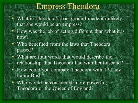Empress Theodora What in Theodora's background made it unlikely that she would be an empress? How was the job of acting different than what it is now?