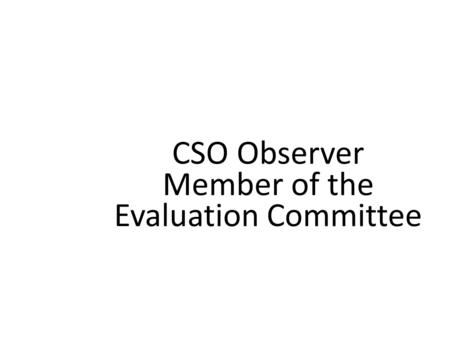 CSO Observer Member of the Evaluation Committee. Civil Society Organization May have representation in the Evaluation Committee As a member of the Evaluation.