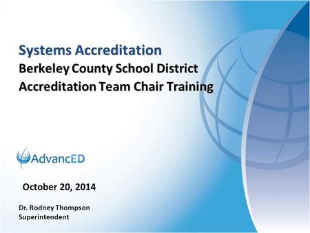 Systems Accreditation Berkeley County School District Accreditation Team Chair Training October 20, 2014 Dr. Rodney Thompson Superintendent.