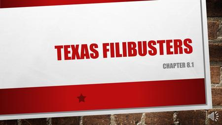 TEXAS FILIBUSTERS CHAPTER 8.1. A FILIBUSTER IS AN ADVENTURER WHO ENGAGES IN A PRIVATE REBELLIOUS ACTIVITY IN A FOREIGN COUNTRY. A FILIBUSTER IS IN SEARCH.