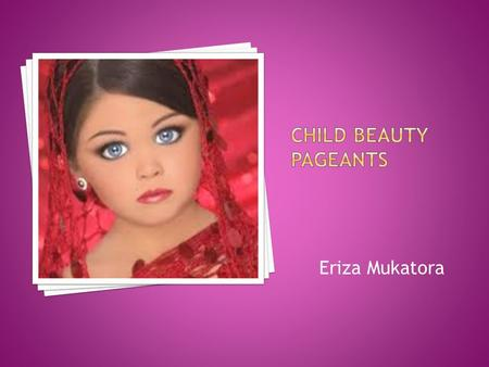 Eriza Mukatora.  Controversy often surrounds both adult and children pageants. Many people feel that pageants unfairly exploit women. Some people think.