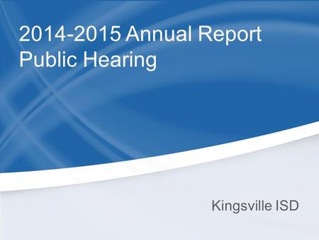 Kingsville ISD 2014-2015 Annual Report Public Hearing.