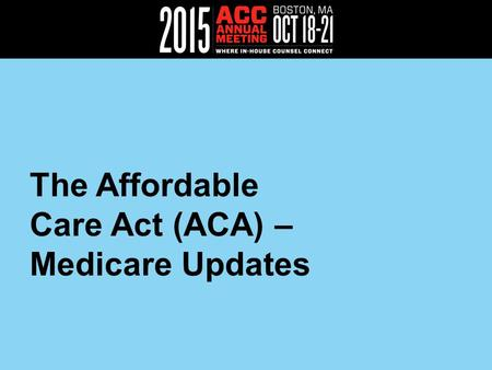 The Affordable Care Act (ACA) – Medicare Updates.