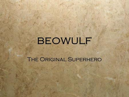 BEOWULF The Original Superhero. Composition  mid 7th to end of 10th century  Old English  It's a heroic narrative  Written IN England About Scandanavia.