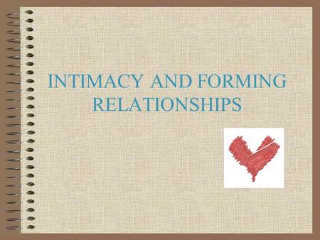 INTIMACY AND FORMING RELATIONSHIPS