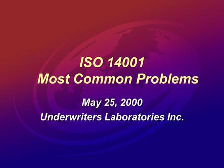 ISO 14001 Most Common Problems May 25, 2000 Underwriters Laboratories Inc. May 25, 2000 Underwriters Laboratories Inc.