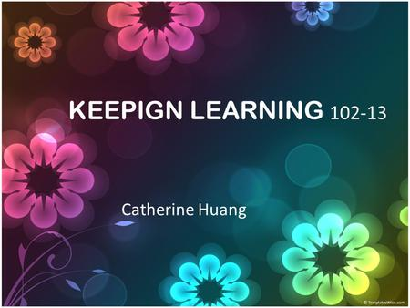 KEEPIGN LEARNING 102-13 Catherine Huang. 統測 99,100,101.