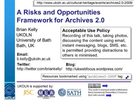 A centre of expertise in digital information managementwww.ukoln.ac.uk A Risks and Opportunities Framework for Archives 2.0 Brian Kelly UKOLN University.