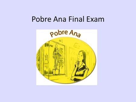 Pobre Ana Final Exam. Week 3 (May 18-22) MONDAY:10 summary sentences, numbered and shown to teacher 1/2 edit with teacher TUESDAY: 10 summary sentences,