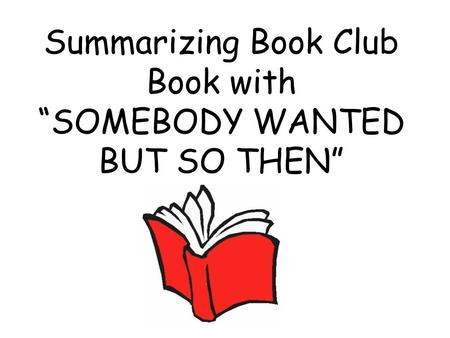 "Summarizing Book Club Book with ""SOMEBODY WANTED BUT SO THEN"""