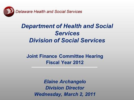 Department of Health and Social Services Division of Social Services Joint Finance Committee Hearing Fiscal Year 2012 Elaine Archangelo Division Director.