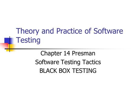 Theory and Practice of Software Testing Chapter 14 Presman Software Testing Tactics BLACK BOX TESTING.