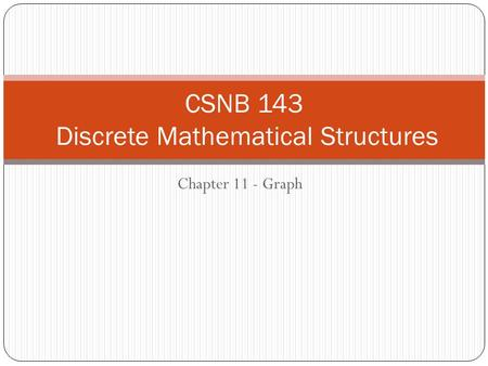 Chapter 11 - Graph CSNB 143 Discrete Mathematical Structures.