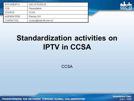 Standardization activities on IPTV in CCSA CCSA DOCUMENT #:GSC13-PLEN-25 FOR:Presentation SOURCE:CCSA AGENDA ITEM:Plenary; 6.6
