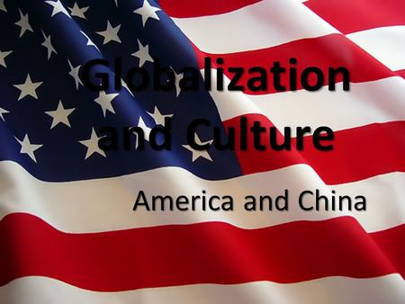 America and China Globalization and Culture. POP QUIZ! Who is the president of the USA? What is A & F stand for? What sport does Kobe Bryant play? Who.