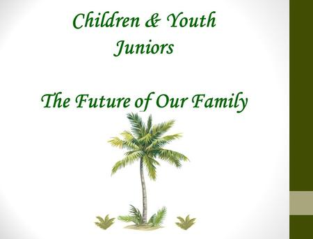 Children & Youth Juniors The Future of Our Family.