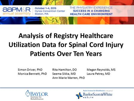 Analysis of Registry Healthcare Utilization Data for Spinal Cord Injury Patients Over Ten Years Simon Driver, PhD Monica Bennett, PhD Rita Hamilton, DO.