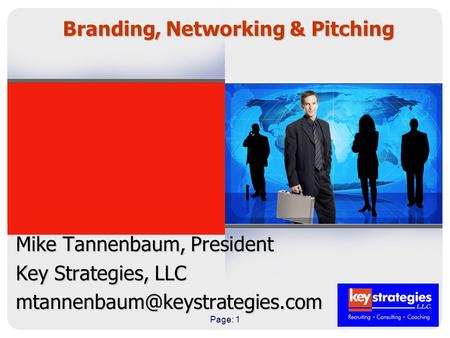 Page: 1 Branding, Networking & Pitching Mike Tannenbaum, President Key Strategies, LLC