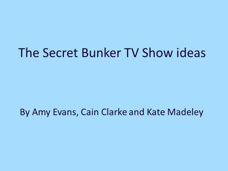 The Secret Bunker TV Show ideas By Amy Evans, Cain Clarke and Kate Madeley.