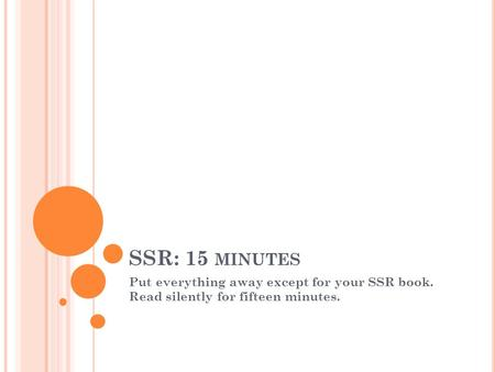 SSR: 15 MINUTES Put everything away except for your SSR book. Read silently for fifteen minutes.