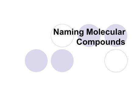 Naming Molecular Compounds. Naming Molecular / Covalent Compounds First, is the compound molecular?  If the first element is a nonmetal, then the compound.