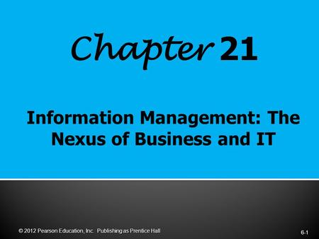 Chapter 21 6-1 © 2012 Pearson Education, Inc. Publishing as Prentice Hall.