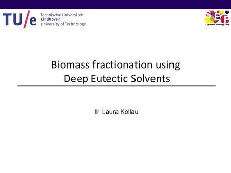 Biomass fractionation using Deep Eutectic Solvents Ir. Laura Kollau.