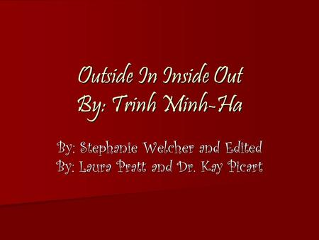 Outside In Inside Out By: Trinh Minh-Ha By: Stephanie Welcher and Edited By: Laura Pratt and Dr. Kay Picart.