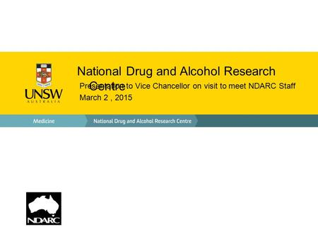 National Drug and Alcohol Research Centre Presentation to Vice Chancellor on visit to meet NDARC Staff March 2, 2015.