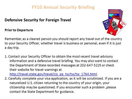 FY10 Annual Security Briefing Defensive Security for Foreign Travel Prior to Departure Remember, as a cleared person you should report any travel out of.