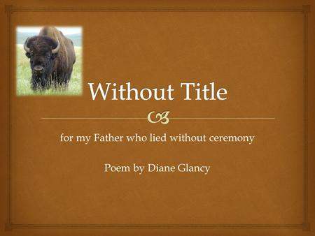 For my Father who lied without ceremony Poem by Diane Glancy.