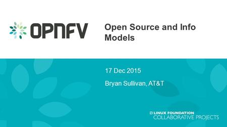 Open Source and Info Models 17 Dec 2015 Bryan Sullivan, AT&T.