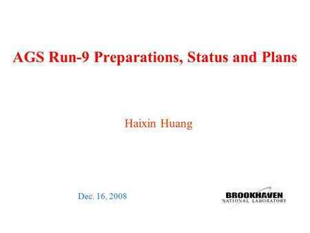 AGS Run-9 Preparations, Status and Plans Dec. 16, 2008 Haixin Huang.