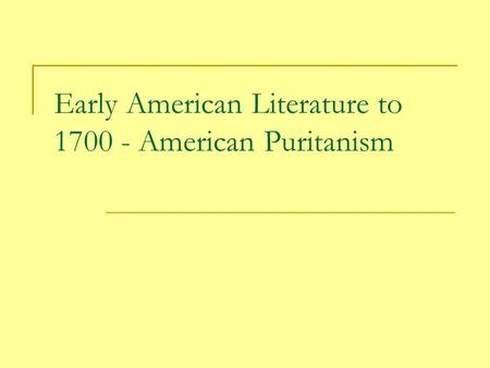 Early American Literature to 1700 - American Puritanism.